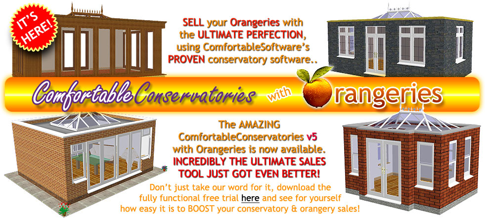 ComfortableConservatories v5 with Orangeries has arrived! Let this proven software help increase your sales! Call for details or click here to download!